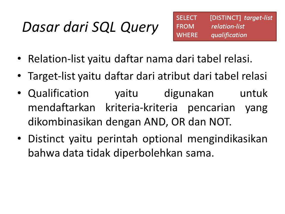 Dasar dari SQL Query SELECT [DISTINCT] target-list. FROM relation-list. WHERE qualification.